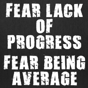 Fear Lack of Progress - Fear Being Average Bags & backpacks - Tote Bag