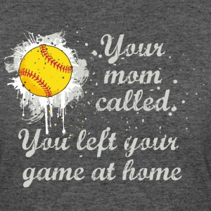 You Left Your SOFTBALL GAME AT HOME  T-Shirts - Women's 50/50 T-Shirt