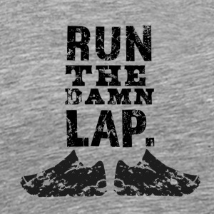 Run The Damn Lap! - Men's Premium T-Shirt