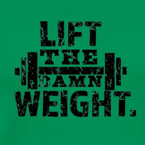 Lift The Damn Weight - Men's Premium T-Shirt