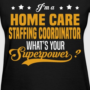 Home Care Staffing Coordinator - Women's T-Shirt