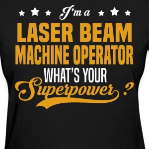 Laser Beam Machine Operator - Women's T-Shirt