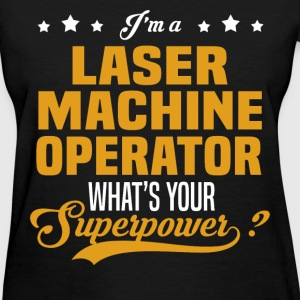 Laser Machine Operator - Women's T-Shirt