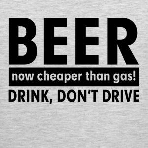 BEER NOW CHEAPER THAN GAS! DRINK, DON'T DRIVE Sportswear - Men's Premium Tank