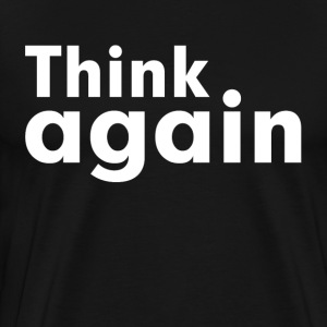 THINK AGAIN T-Shirts - Men's Premium T-Shirt