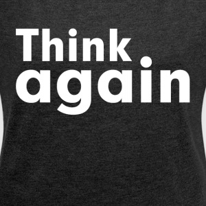 THINK AGAIN T-Shirts - Women´s Roll Cuff T-Shirt