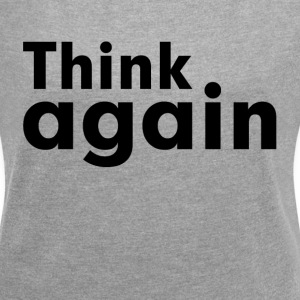 THINK AGAIN T-Shirts - Women´s Rolled Sleeve Boxy T-Shirt