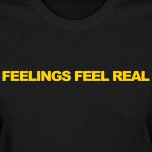 Feelings feel real T-Shirts - Women's T-Shirt