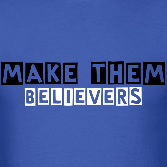 make them believers T-SHIRT