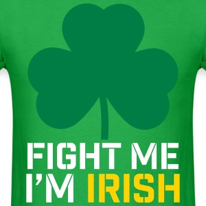 Fight Me I'm Irish shirt - Men's T-Shirt