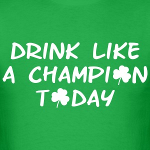Drink Like a Champion Today Shamrock Shirt - Men's T-Shirt