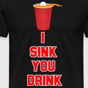 I Sink You Drink - Beer Pong T-Shirts - Men's Premium T-Shirt