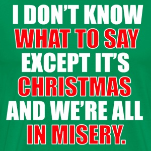 Christmas Vacation Quote - We're All In Misery T-Shirts - Men's Premium T-Shirt