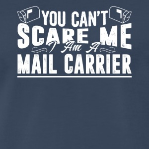 You Can't Scare Me Mail Carrier Shirt - Men's Premium T-Shirt