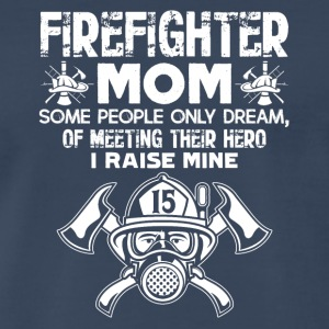 Proud Firefighter Moms Who Raised A Hero - Men's Premium T-Shirt