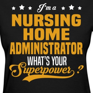 Nursing Home Administrator - Women's T-Shirt