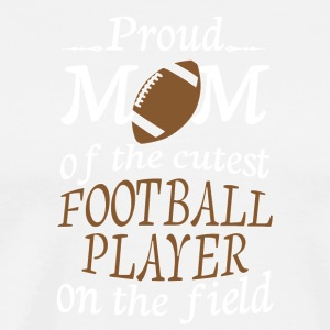 Proud Mom Of The Cutest Football Player T Shirt - Men's Premium T-Shirt
