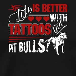 Better With Tattoos and Pit Bulls Shirt - Men's Premium T-Shirt