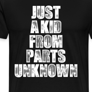 Just a Kid from Parts Unknown T-Shirts - Men's Premium T-Shirt
