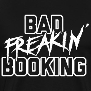 Bad Freakin' Booking T-Shirts - Men's Premium T-Shirt