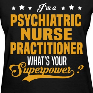 Psychiatric Nurse Practitioner - Women's T-Shirt