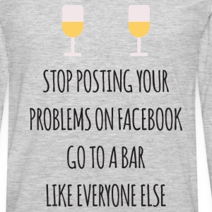 Stop Posting Your Problem Long Sleeve Shirts - Men's Premium Long Sleeve T-Shirt