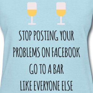 Stop Posting Your Problem T-Shirts - Women's T-Shirt