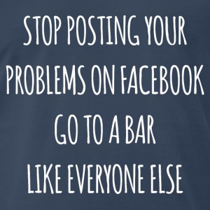 Stop Posting Your Problem T-Shirts - Men's Premium T-Shirt