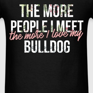 Bulldog - The more people I meet, the more I love  - Men's T-Shirt