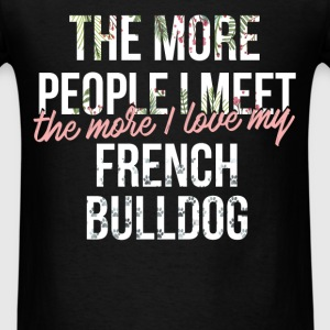 French bulldog - The more people I meet, the more  - Men's T-Shirt