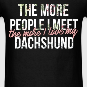 Dachshund - The more people I meet, the more I lov - Men's T-Shirt