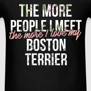 Boston terrier - The more people I meet, the more  - Men's T-Shirt