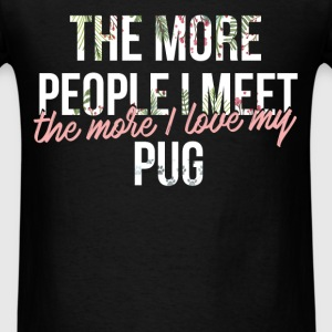 Pug - The more people I meet, the more I love my P - Men's T-Shirt