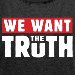 We Want the Truth T-Shirts - Women´s Roll Cuff T-Shirt