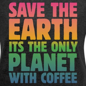 Save the Earth, It's the Only Planet with Coffee T-Shirts - Women´s Rolled Sleeve Boxy T-Shirt