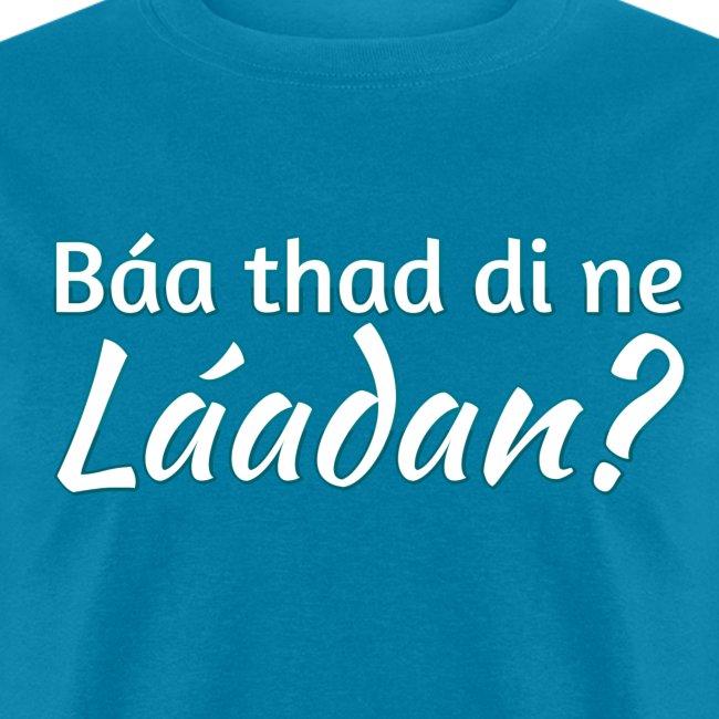 Báa thad di ne Láadan? (Masculine)
