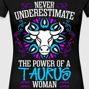 Never Underestimate The Power Of A Taurus Woman T-Shirts - Women's Premium T-Shirt