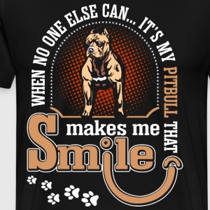 When No One Else Can Its My Pitbull That Makes Me  T-Shirts - Men's Premium T-Shirt