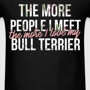 Bull terrier - The more people I meet, the more I  - Men's T-Shirt