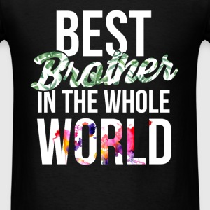 Brother - Best brother in the whole world - Men's T-Shirt
