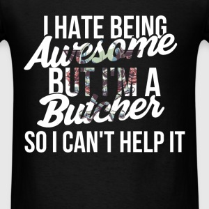 Butcher - I hate being awesome but I'm a butcher s - Men's T-Shirt