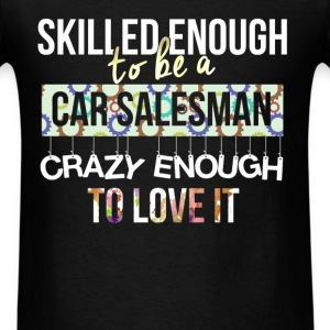 Car Salesman - Skilled enough to be a car salesman - Men's T-Shirt