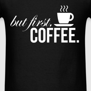 Coffee Lovers - But first, coffee. - Men's T-Shirt