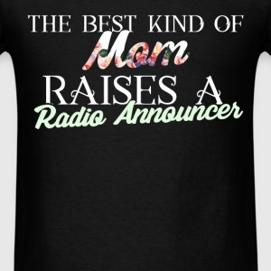 Radio Announcer - The best kind of mom raises a ra - Men's T-Shirt