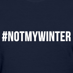 Funny Hashtag # NOT MY WINTER Graphic Design Tee T-Shirts - Women's T-Shirt