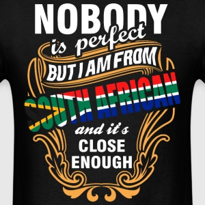 Nobody is Perfect But I am From South African and  - Men's T-Shirt