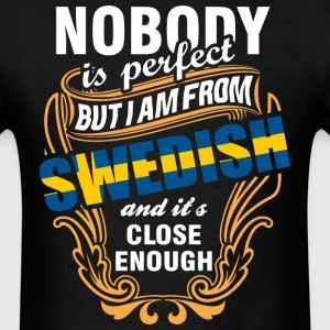 Nobody is Perfect But I am From Swedish and Its Cl - Men's T-Shirt