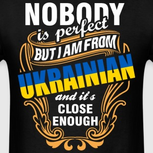 Nobody is Perfect But I am From Ukrainian and Its  - Men's T-Shirt