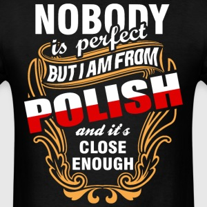 Nobody is Perfect But I am From Polish and Its Clo - Men's T-Shirt