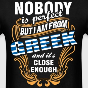 Nobody is Perfect But I am From Greek and Its Clos - Men's T-Shirt